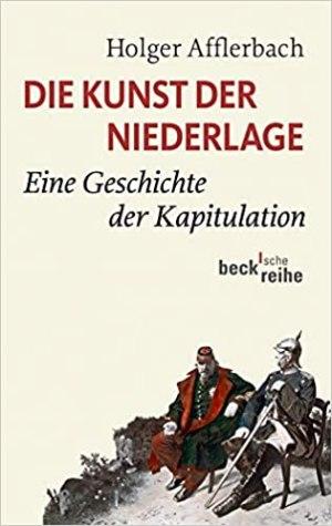 Afflerbach, Holger - Die Kunst der Niederlage - Eine Geschichte der Kapitulation