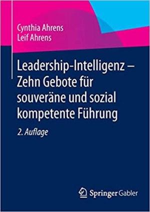 Ahrens, Cynthia; Ahrens, Leif - Leadership-Intelligenz - Zehn Gebote für souveräne und sozial kompetente Führung