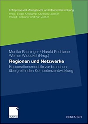 Bachinger, Monika; Pechlaner, Harald; Widuckel, Werner (Hrsg.) - Regionen und Netzwerke - Kooperationsmodelle zur branchenübergreifenden Kompetenzentwicklung