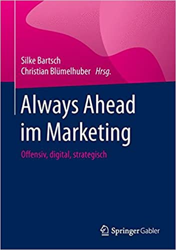 Bartsch, Silke; Blümelhuber, Christian (Hrsg.) - Always Ahead im Marketing - Offensiv-digital-strategisch