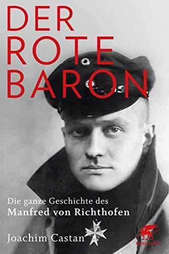 Castan, Joachim - Der Rote Baron - Die ganze Geschichte des Manfred von Richthofen