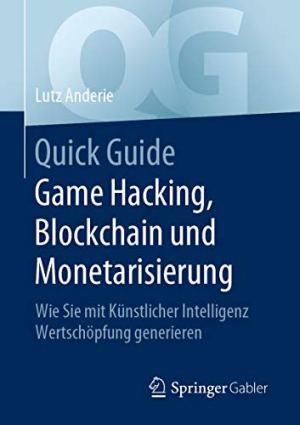Anderie, Lutz - Quick Guide Game Hacking, Blockchain und Monetarisierung
