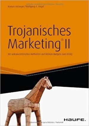 Anlanger, Roman; Engel, Wolfgang A. - Trojanisches Marketing II - Mit unkonventionellen Methoden und kleinen Budgets zum Erfolg