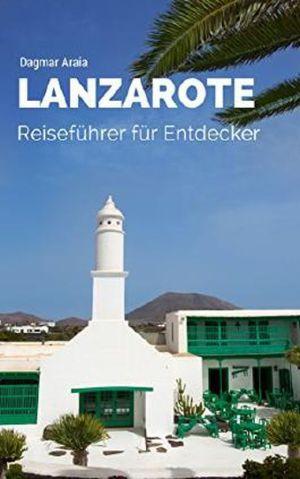 Araia, Dagmar - Lanzarote - Reiseführer für Entdecker