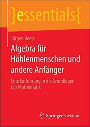 Beetz, Jürgen - Algebra für Höhlenmenschen und andere Anfänger