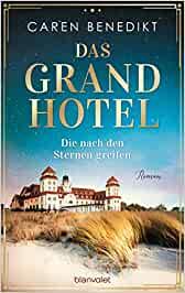 Benedikt, Caren - Das Grand Hotel - Die nach den Sternen greifen (Die Grand-Hotel-Saga, Band 1)