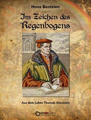Bentzien, Hans - Im Zeichen des Regenbogens - Aus dem Leben Thomas Müntzers