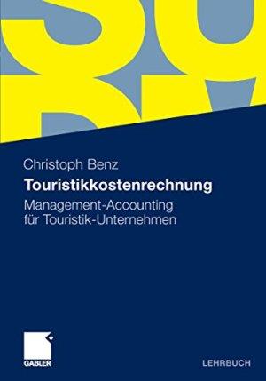 Benz, Christoph - Touristikkostenrechnung - Management-Accounting für Touristik-Unternehmen