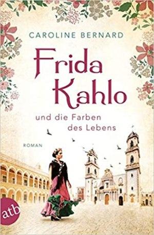 Bernard, Caroline - Frida Kahlo und die Farben des Lebens