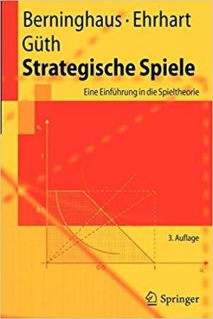 Berninghaus, Siegfried, Ehrhart, Karl-Martin, Güth, Werner - Strategische Spiele - Eine Einführung in die Spieltheorie