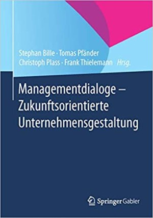 Bille, Stephan; Pfänder, Tomas; Plass, Christoph; Thielemann, Frank (Hrsg.) - Managementdialoge - Zukunftsorientierte Unternehmensgestaltung