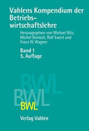 Bitz, Michael; Domsch, Michel; Ewert, Ralf - Vahlens Kompendium der Betriebswirtschaftslehre Bd. 1+2