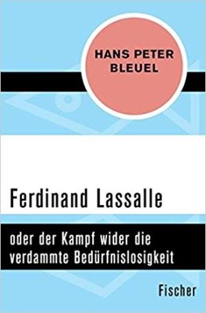 Bleuel, Hans Peter - Ferdinand Lassalle oder der Kampf wider die verdammte Bedürfnislosigkeit