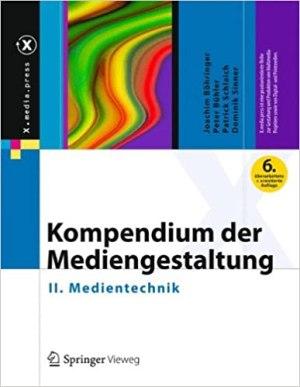 Böhringer, Joachim; Bühler, Peter; Schlaich, Patrick; Sinner, Dominik - Kompendium der Mediengestaltung - II. Medientechnik