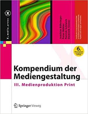 Böhringer, Joachim; Bühler, Peter; Schlaich, Patrick; Sinner, Dominik - Kompendium der Mediengestaltung - III. Medienproduktion Print