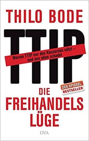 Bode, Thilo - Die Freihandelslüge und warum TTIP