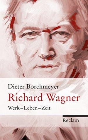Borchmeyer, Dieter - Richard Wagner - Werk, Leben, Zeit