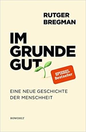 Bregman, Rutger - Im Grunde gut