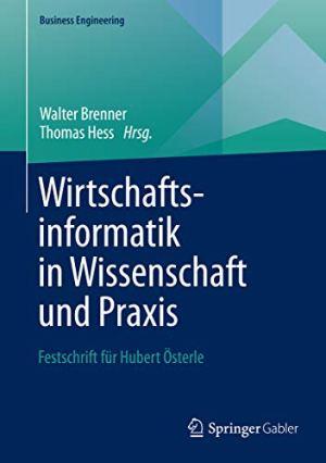 Brenner, Walter; Hess, Thomas (Hrsg.) - Wirtschaftsinformatik in Wissenschaft und Praxis - Festschrift für Hubert Österle