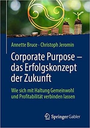 Bruce, Annette; Jeromin, Christoph - Corporate Purpose - Das Erfolgskonzept der Zukunft