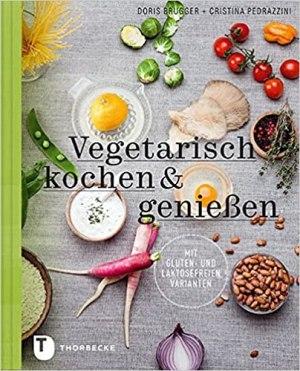 Brugger, Doris; Pedrazzini, Cristina - Vegetarisch kochen & genießen mit gluten- und laktosefreien Varianten