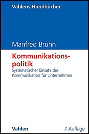 Bruhn, Manfred - Kommunikationspolitik - Systematischer Einsatz der Kommunikation für Unternehmen