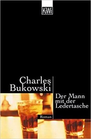 Bukowski, Charles - Der Mann mit der Ledertasche