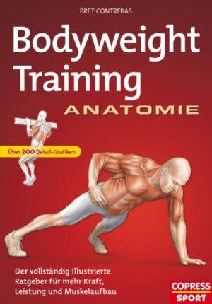 Contreras, Bret - Bodyweight Training Anatomie - Der vollständig illustrierte Ratgeber fur mehr Kraft, Leistung und Muskelaufbau