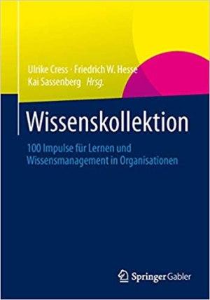 Cress, Ulrike; Hesse, Friedrich W.; Sassenberg, Kai (Hrsg.) - Wissenskollektion - 100 Impulse für Lernen und Wissensmanagement in Organisationen