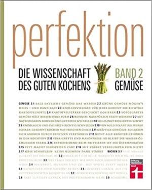 Crosby, Guy - Perfektion - Die Wissenschaft des guten Kochens - Band 2 - Beste Zubereitung von Gemüse, Eiern, Käse - Kräutern - Über 100 Rezepte