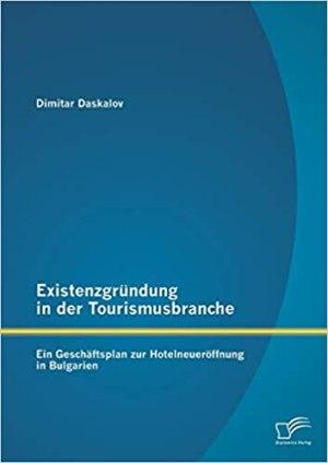 Daskalov, Dimitar - Existenzgründung in der Tourismusbranche - Ein Geschäftsplan zur Hotelneueröffnung in Bulgarien