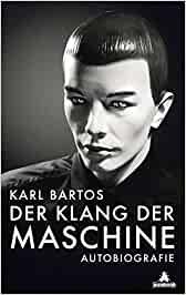 Bartos, Karl - Der Klang der Maschine - Autobiografie