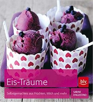 D'Agostino, Sabine - Eis-Träume - Selbstgemachtes aus Früchten, Milch und mehr