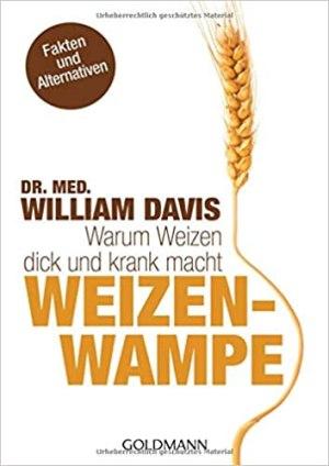 Davis, William DR. MED. - Weizenwampe - Warum Weizen dick und krank macht
