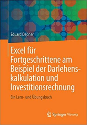 Depner, Eduard - Excel für Fortgeschrittene am Beispiel der Darlehenskalkulation und Investitionsrechnung - Ein Lern- und Übungsbuch