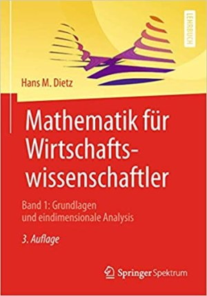 Dietz, Hans M. - Mathematik für Wirtschaftswissenschaftler - Band 1 Grundlagen und eindimensionale Analysis