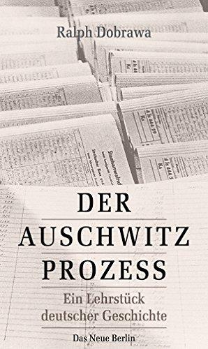 Dobrawa, Ralph - Der Auschwitz-Prozess - Ein Lehrstück deutscher Geschichte