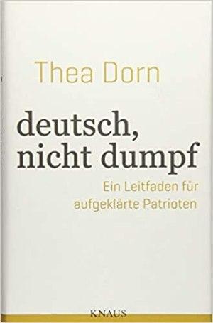 Dorn, Thea - deutsch, nicht dumpf -  Ein Leitfaden für aufgeklärte Patrioten