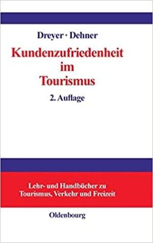 Dreyer, Axel; Dehner, Christian; Freyer, Walter - Kundenzufriedenheit im Tourismus - Entstehung, Messung und Sicherung mit Beispielen aus der Hotelbranche