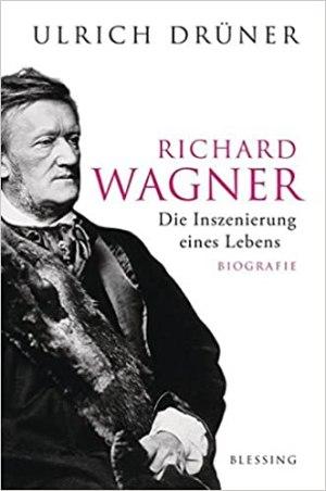 Drüner, Ulrich - Richard Wagner - Die Inszenierung eines Lebens
