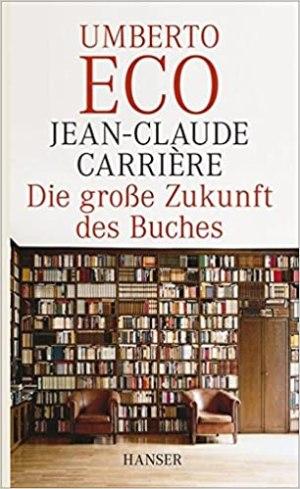 Eco, Umberto; Carriere, Jean-Claude - Die grosse Zukunft des Buches