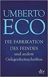Eco, Umberto - Die Fabrikation des Feindes - und andere Gelegenheitsschriften