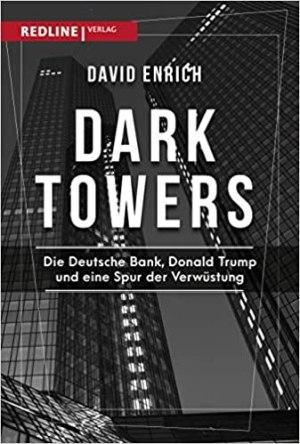 Enrich, David - Dark Towers - Die Deutsche Bank, Donald Trump und eine Spur der Verwüstung