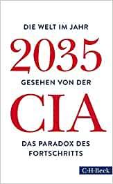 Bausum, Christoph; Heinemann, Enrico; Schuler, Karin – Die Welt im Jahr 2035 gesehen von der CIA und dem National Intelligence Council - Das Paradox des Fortschritts