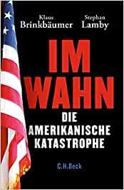 Brinkbäumer, Klaus; Lamby, Stephan - Im Wahn - Die amerikanische Katastrophe