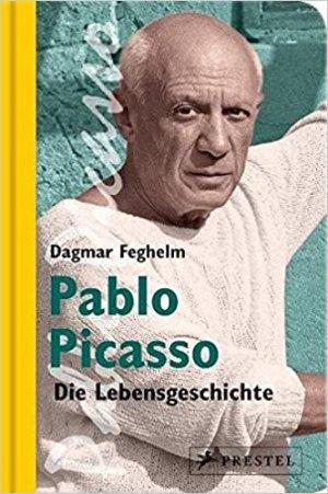 Feghelm, Dagmar - Pablo Picasso - Die Lebensgeschichte
