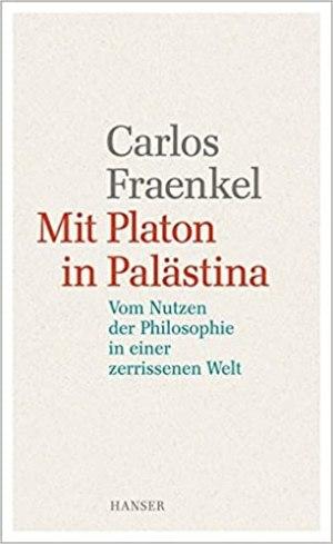 Fraenkel, Carlos - Mit Platon in Palästina - Vom Nutzen der Philosophie in einer zerrissenen Welt