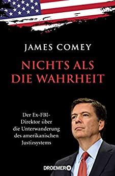 Comey, James - Nichts als die Wahrheit