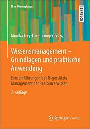 Frey-Luxemburger, Monika (Hrsg.) - Wissensmanagement - Grundlagen und praktische Anwendung - Eine Einführung in das IT-gestützte Management der Ressource Wissen