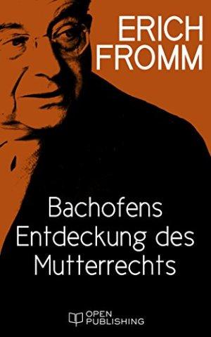 Fromm, Erich - Bachofens Entdeckung des Mutterrechts
